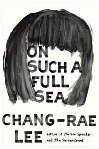 Chang-rae Lee dips into dystopian fantasy in his new novel, 'On Such a Full Sea. / Courtesy of Riverhead Books