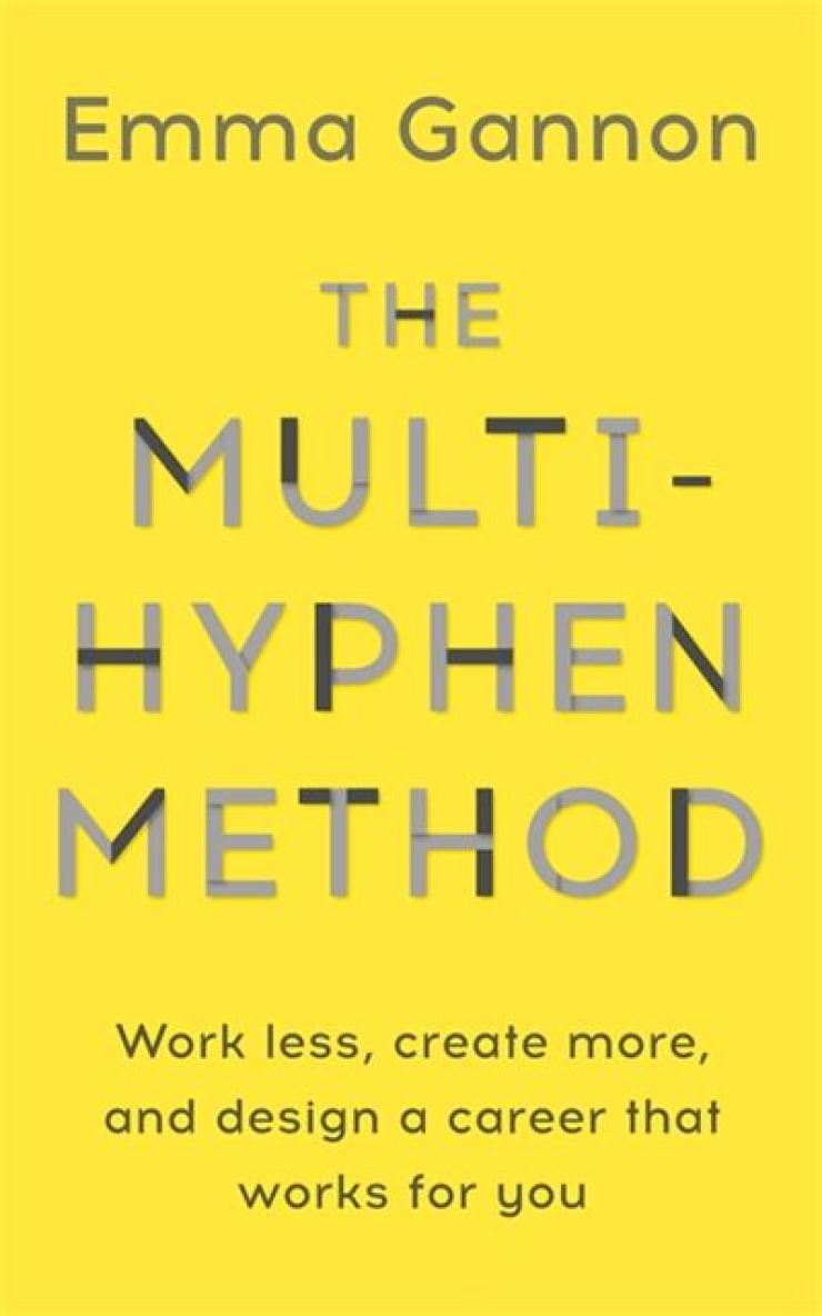'The Multi-Hyphen Method: Work Less, Create More and Design a Career that Works for You' by Emma Gannon