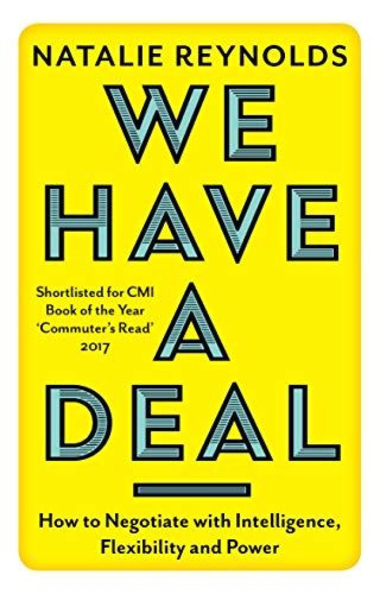 'We Have a Deal: How to Negotiate with Intelligence, Flexibility & Power' by Natalie Reynolds