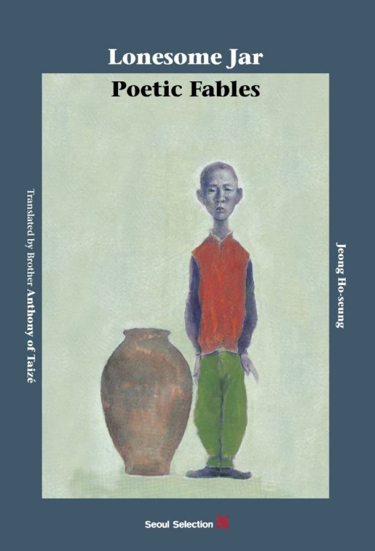 'Lonesome Jar: Poetic Fables' written by Jeong Ho-seung and translated by Brother Anthony of Taize / Courtesy of Seoul Selection