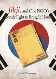Cover of 'Jikji, and One NGO's Lonely Fight to Bring It Home' by Richard Pennington